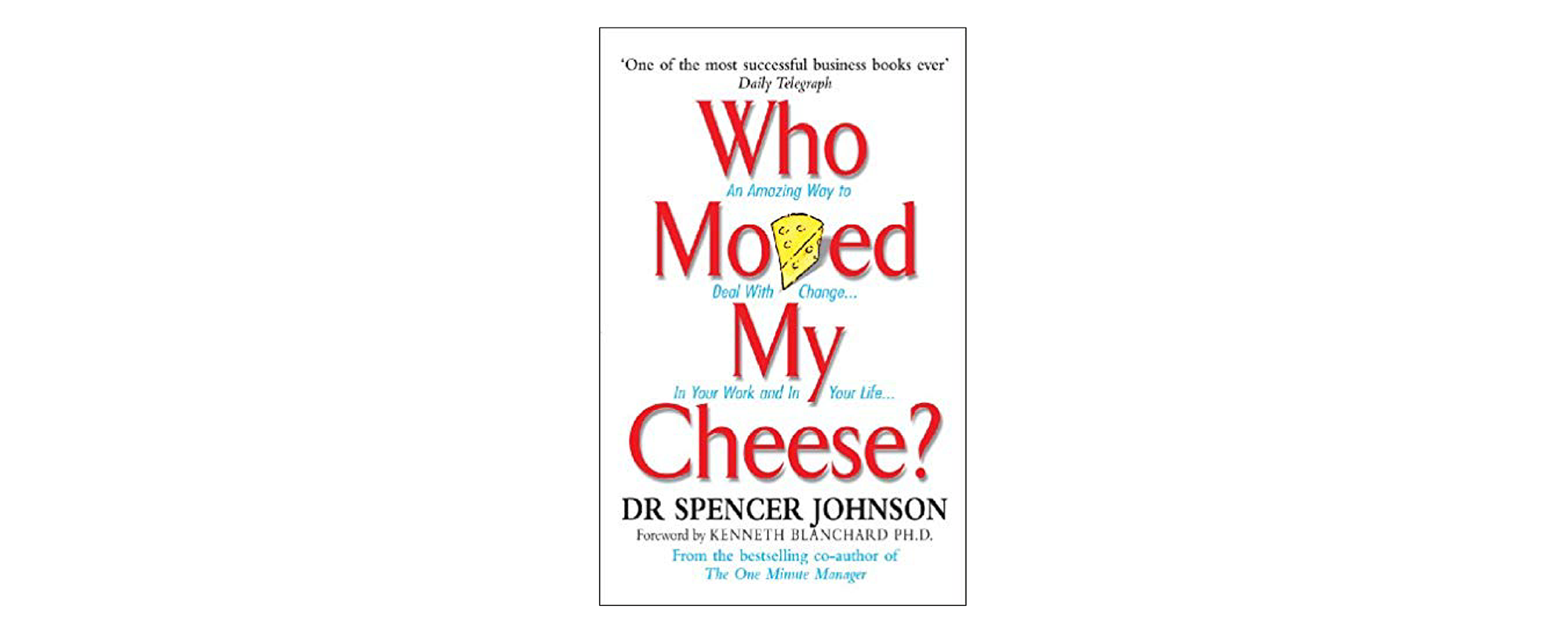 Who Moved My Cheese? An Amazing Way to Deal with Change in Your Work and Life by Dr. Spencer Johnson