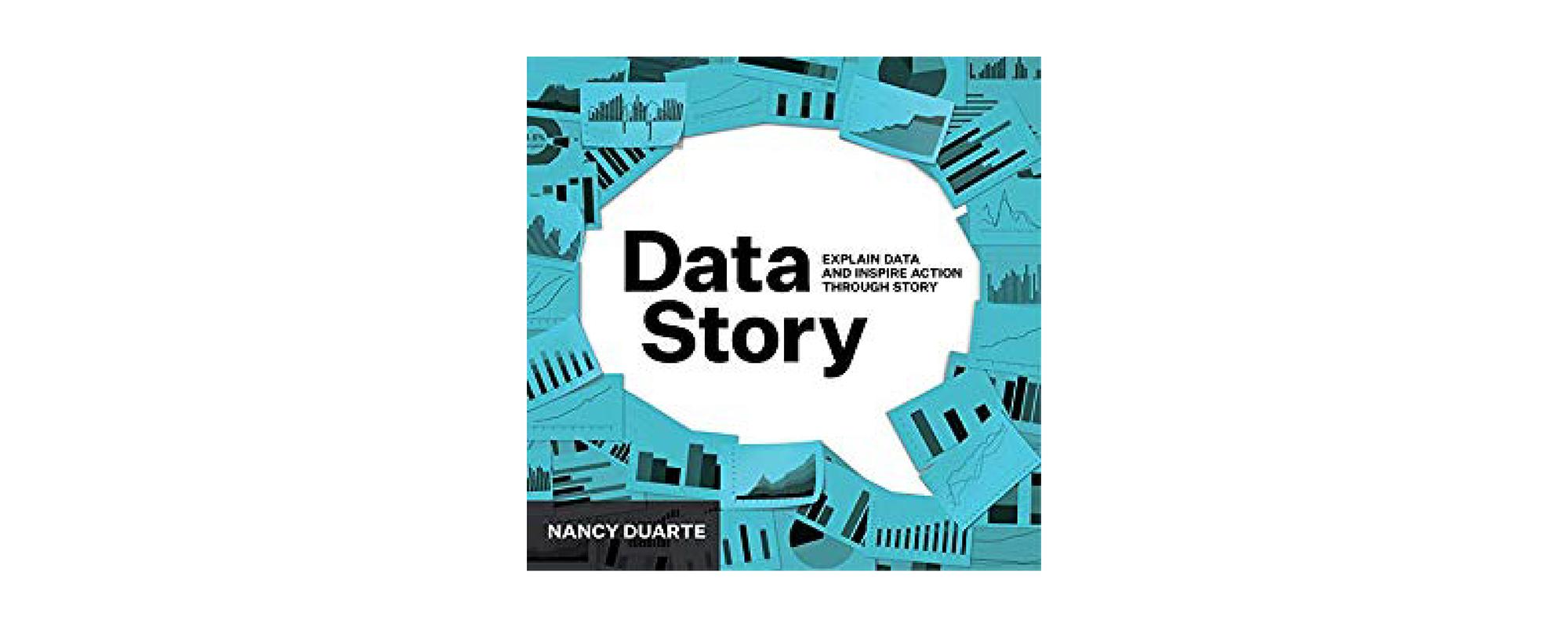 DataStory: Explain Data and Inspire Action Through Story by Nancy Duarte