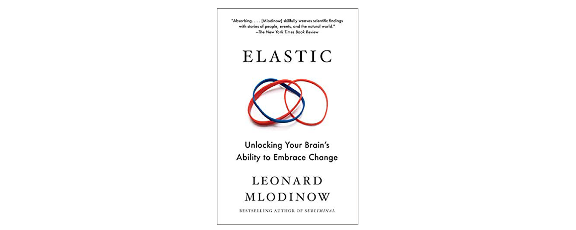 Elastic: Unlocking Your Brain's Ability to Embrace Change by Leonard Mlodinow