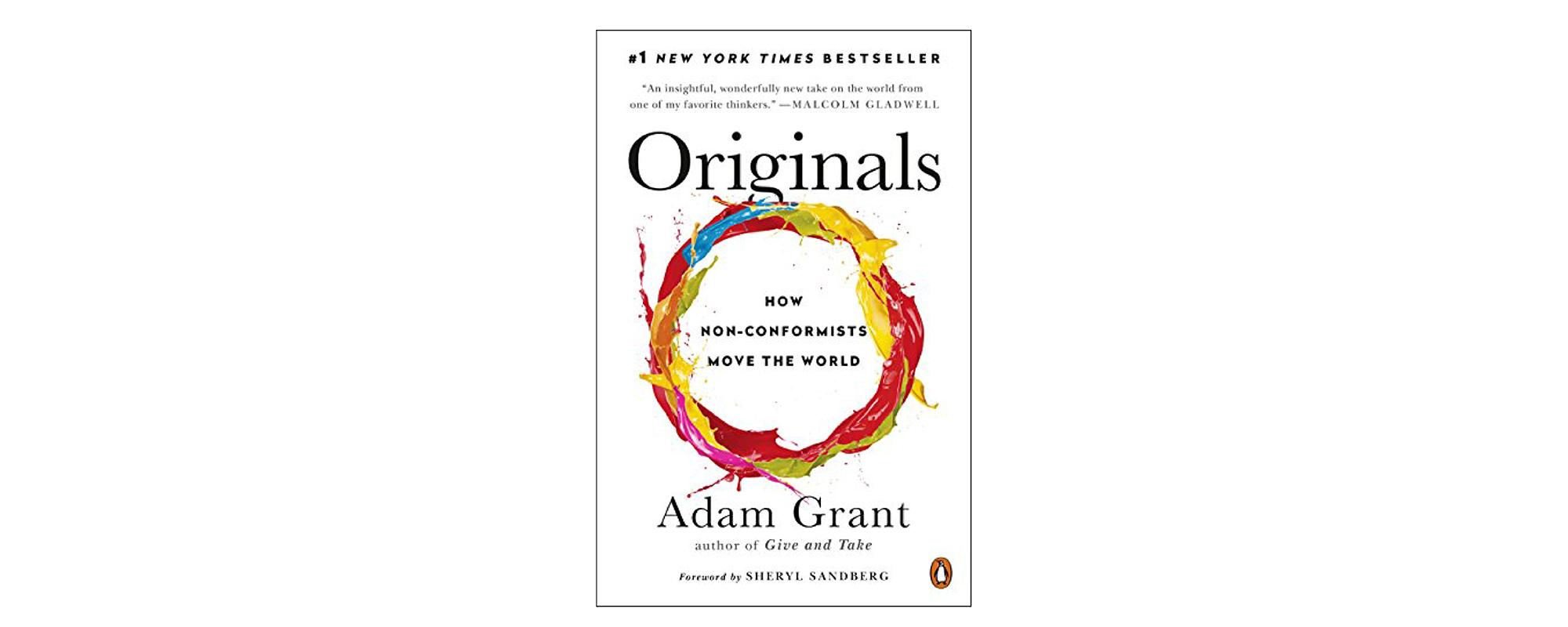 Originals: How Nonconformists Move the World by Adam Grant