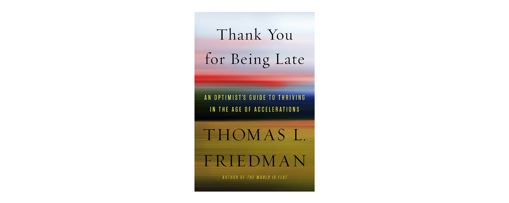 Thank You For Being Late: An Optimist's Guide to Thriving in the Age of Accelerationsby Thomas Friedman
